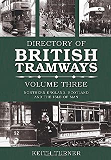 The Directory of British Tramways: Northern England, Scotland and Isle of Man v. 3