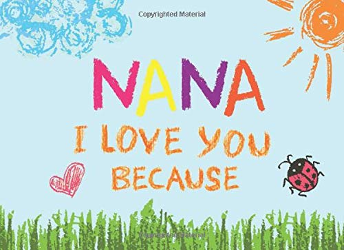 Nana I Love You Because: Prompted Book with Blank Lines to Write the Reasons Why You Love Your Grandma