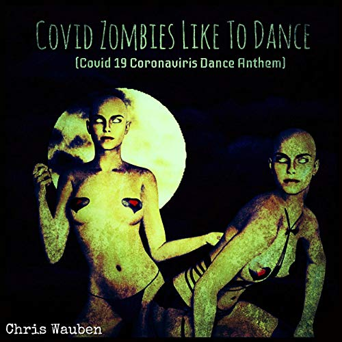 Covid Zombies Like to Dance (Covid 19 Coronavirus Dance Anthem)