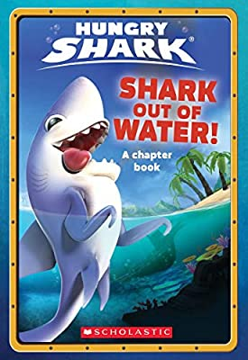 Shark Out of Water! (Hungry Shark Chapter (Hungry Shark Chapter Book)