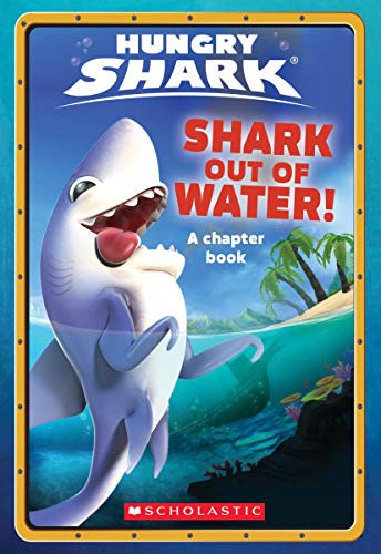 Shark Out of Water! (Hungry Shark Chapter Book #1)