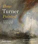 How Turner painted - Materials and techniques de Joyce Townsend