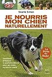 Je nourris mon chien naturellement - Comment préparer la gamelle idéale pour un chien en bonne santé (GUI.PRAT.) - Format Kindle - 9,99 €