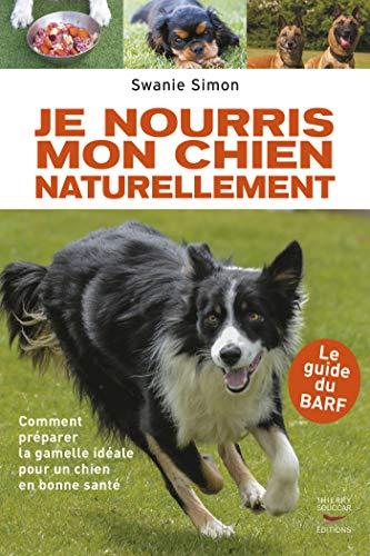 Je nourris mon chien naturellement: Comment préparer la gamelle idéale pour un chien en bonne santé (GUI.PRAT.)