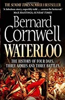 Waterloo: The History of Four Days, Three Armies and Three Battles by Bernard Cornwell(1905-07-07)
