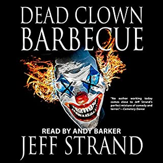 Dead Clown Barbecue                   By:                                                                                                                                 Jeff Strand                               Narrated by:                                                                                                                                 Andy Barker                      Length: 8 hrs and 37 mins     22 ratings     Overall 4.2