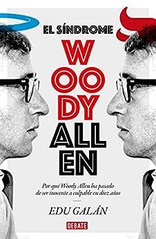 El síndrome Woody Allen: Por qué Woody Allen ha pasado de ser inocente a culpable en diez años PDF EPUB Gratis descargar completo