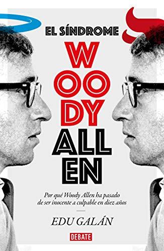 El síndrome Woody Allen: Por qué Woody Allen ha pasado de