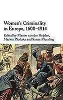 Women's Criminality in Europe, 1600–1914