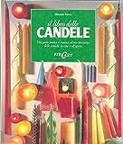 Il libro delle candele. Una guida pratica e creativa all'uso decorativo delle candele, in casa e all'aperto. Ediz. illustrata