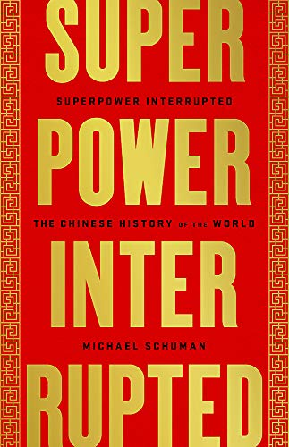 Compare Textbook Prices for Superpower Interrupted: The Chinese History of the World  ISBN 9781541788343 by Schuman, Michael