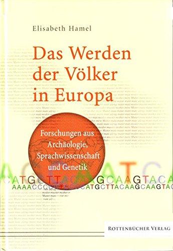 Das Werden der Völker in Europa: Forschungen aus Archäologie, Sprachwissenschaft und Genetik