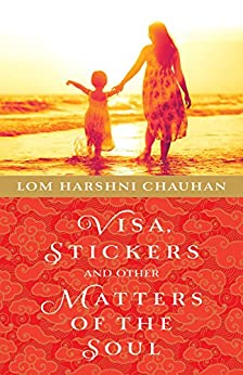 Visa, Stickers and Other Matters of the Soul by [Lom Harshni Chauhan]