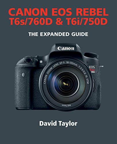 Canon EOS Rebel T6s/760D & T6i/750D (The Expanded Guide) (English Edition)