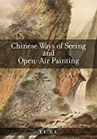 Chinese Ways of Seeing and Open-Air Painting (Harvard East Asian Monographs)