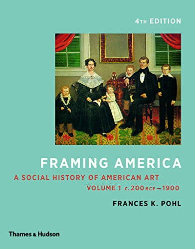 Compare Textbook Prices for Framing America: A Social History of American Art: Volume 1 Fourth Edition ISBN 9780500292952 by Pohl, Frances K.