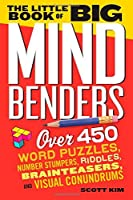 The Little Book of Big Mind Benders: Over 450 Word Puzzles, Number Stumpers, Riddles, Brainteasers, and Visual Conundrums by Scott Kim(2014-08-26)