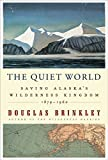 Image of The Quiet World: Saving Alaska's Wilderness Kingdom, 1879-1960