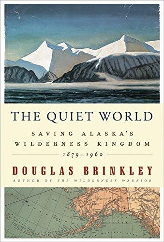 Image of The Quiet World: Saving Alaska's Wilderness Kingdom, 1879-1960