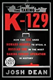 The Taking of K-129: How the CIA Used Howard Hughes to Steal a Russian Sub in the Most Daring Covert Operation in History (Random House Large Print)