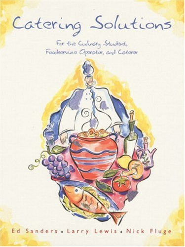 Catering Solutions: For the Culinary Student, Foodservice Operator, and Caterer