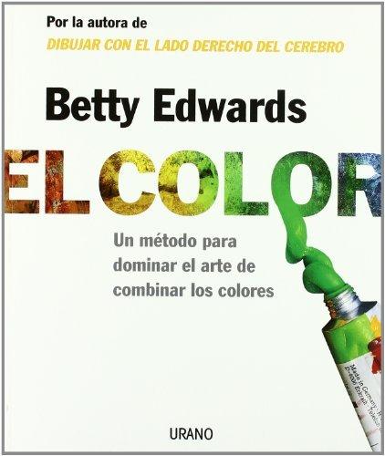 El Color: Un Metodo Para Dominar El Arte de Combinar Los Colores by Betty Edwards(2006-09-18)