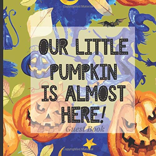 Baby Shower Guest Book to Sign In - Our Little Pumpkin is Almost Here: Adorable Themed Babyshower Decor to Match Your Invites, Outfits, Backdrops and More! (Halloween Spooky Fall Theme)