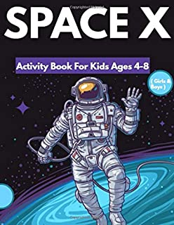 Space X Activity Book For Kids Ages 4-8 ( Girls & Boys ): Fun Workbook Activities Trace Letters, Coloring, Mazes, Dot to Dot, counting, Puzzles and More! (40+ SpaceX NASA Adorable Drawings)
