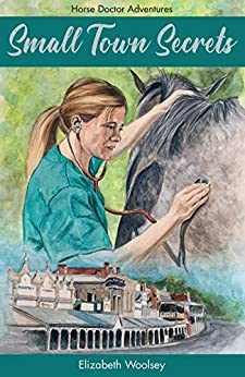Small Town Secrets: Horse Doctor Adventures by [Elizabeth Woolsey]