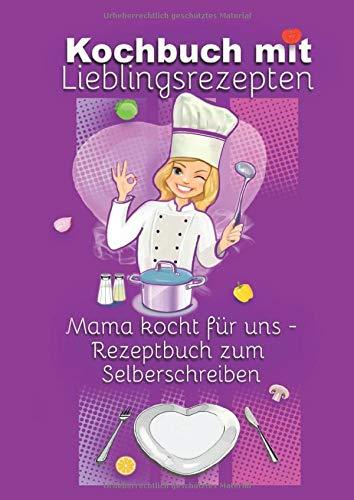 Kochbuch mit Lieblingsrezepten - Mama kocht für uns: Rezeptbuch zum Selberschreiben - 60 Rezepte mit Register ins eigene Kochbuch eintragen - 2 Seiten pro Rezept im Notizbuch 17x24 cm