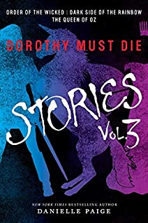Dorothy Must Die Stories Volume 3: Order of the Wicked, Dark Side of the Rainbow, The Queen of Oz