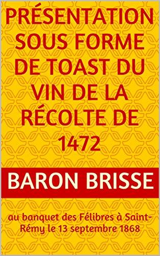 présentation sous forme de toast du vin de la récolte de 1472: au banquet des Félibres à Saint-Rémy  le 13 septembre 1868 (French Edition)