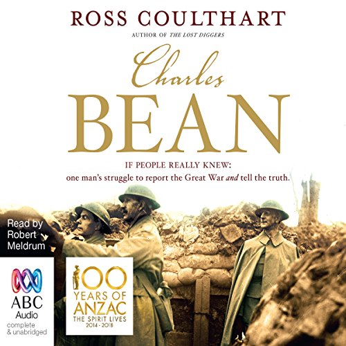 Charles Bean                   By:                                                                                                                                 Ross Coulthart                               Narrated by:                                                                                                                                 Robert Meldrum                      Length: 13 hrs and 19 mins     15 ratings     Overall 4.7