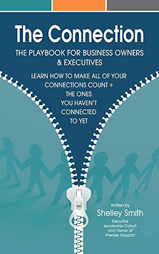 THE CONNECTION: THE PLAYBOOK FOR BUSINESS OWNERS & EXECUTIVES: LEARN HOW TO MAKE ALL OF YOUR CONNECTIONS COUNT + THE ONES YOU HAVEN'T CONNECTED TO YET