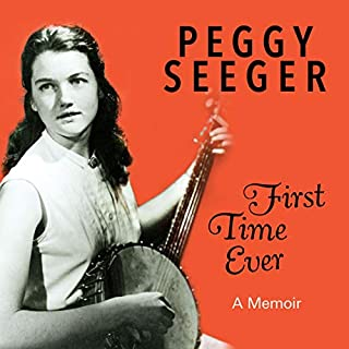 First Time Ever: A Memoir                   By:                                                                                                                                 Peggy Seeger                               Narrated by:                                                                                                                                 Peggy Seeger                      Length: 16 hrs and 33 mins     6 ratings     Overall 4.0