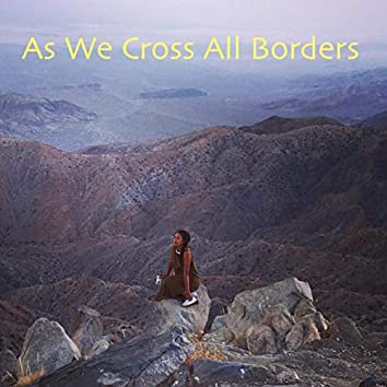 As We Cross all Borders