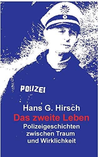 Das zweite Leben: Polizeigeschichten der Wirklichkeit
