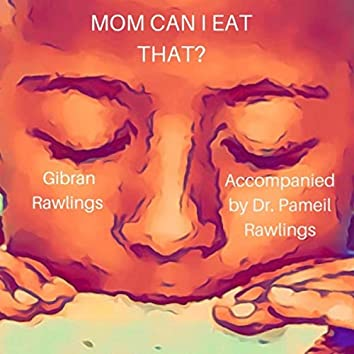 Mom Can I Eat That? (feat. Gibran Rawlings)