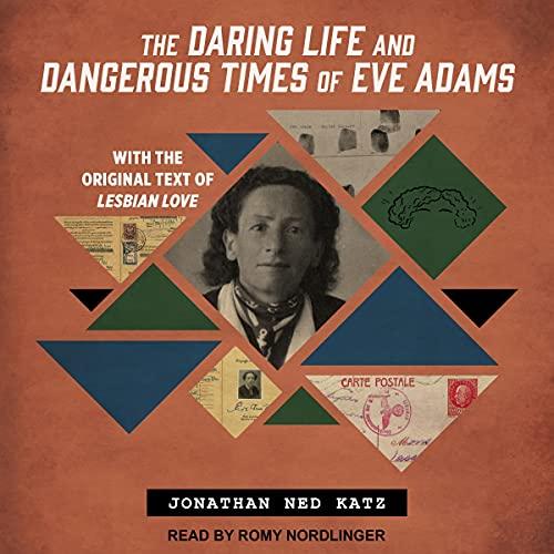 The Daring Life and Dangerous Times of Eve Adams Audiobook | Jonathan Ned Katz | Audible.com.au
