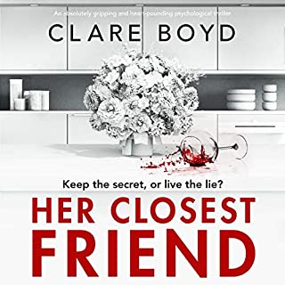 Her Closest Friend: An absolutely gripping and heart-pounding psychological thriller                   Written by:                                                                                                                                 Clare Boyd                               Narrated by:                                                                                                                                 Jane McDowell                      Length: 11 hrs and 42 mins     1 rating     Overall 4.0