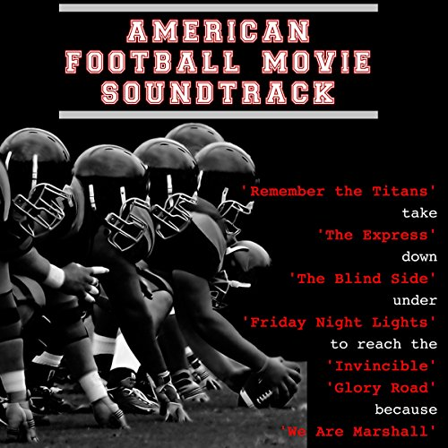 American Football Movie Soundtrack: 'Remember the Titans' Take 'the Express' Down 'the Blind Side' Under 'Friday Night Lights' to Reach the 'Invincible' 'Glory Road' Because 'We Are Marshall' [Explicit]