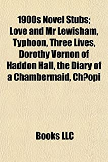 1900s Novel Introduction: Love and MR Lewisham, Typhoon, Three Lives, Dorothy Vernon of Haddon Hall, the Diary of a Chambe...