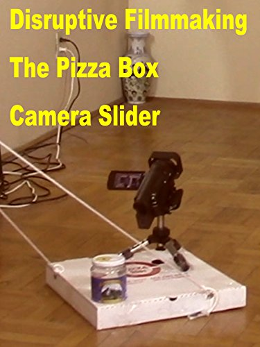 Disruptive Filmmaking The Pizza Box Camera Slider