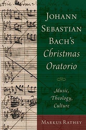 Johann Sebastian Bach's Christmas Oratorio: Music, Theology, Culture (English Edition)