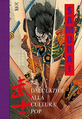 Samurai. Dall'Ukiyoe alla cultura pop. Ediz. a colori