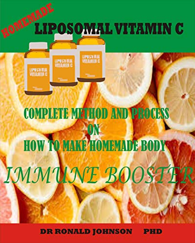 HOME MADE LІРОЅОMАL VITAMIN C : COMPLETE METHOD AND PROCESS ON HOW TO MAKE HOME MADE IMMUNE BOOSTER (English Edition)
