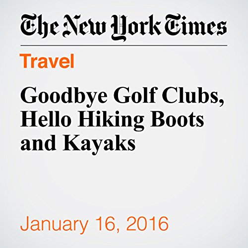 Goodbye Golf Clubs, Hello Hiking Boots and Kayaks                   By:                                                                                                                                 Abby Ellin                               Narrated by:                                                                                                                                 Barbara Benjamin-Creel                      Length: 6 mins     Not rated yet     Overall 0.0