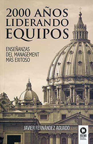 2000 años liderando equipos: Enseñanzas del management más exitoso (Directivos y líderes)
