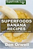 Superfoods Banana Recipes: Over 35 Quick & Easy Gluten Free Low Cholesterol Whole Foods Recipes full of Antioxidants & Phytochemicals (Natural Weight Loss Transformation Book 146) (English Edition)