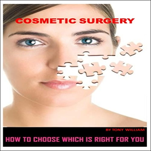 Couverture de Cosmetic Surgery: How to Choose Which Is Right for You